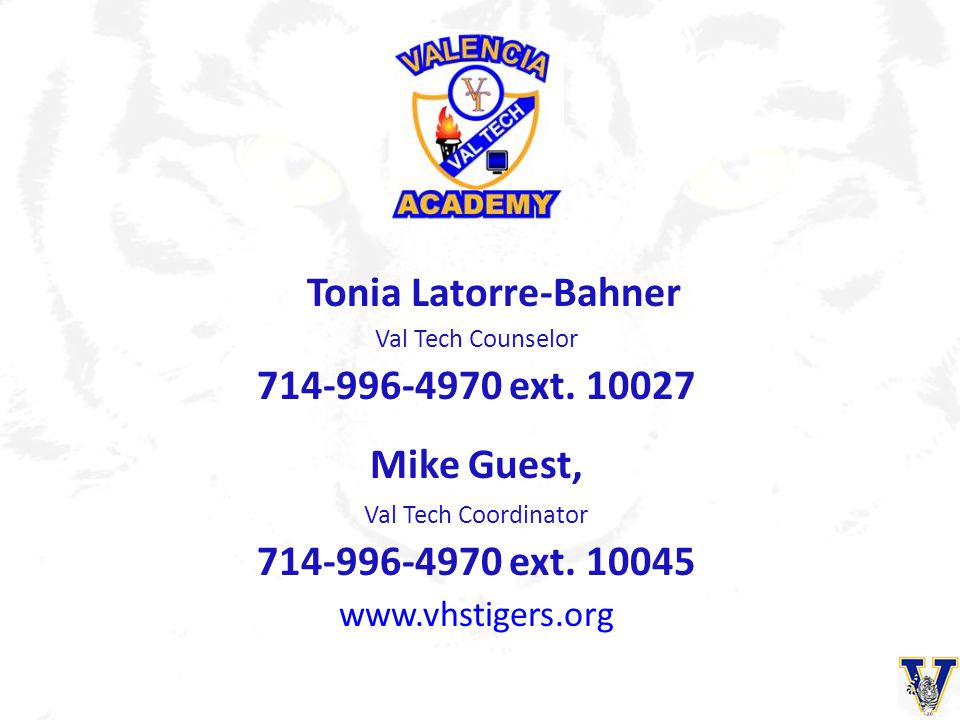 Tonia Latorre-Bahner Val Tech Counselor 714-996-4970 ext. 10027 Mike Guest, Val Tech Coordinator 714-996-4970 ext. 10045 www.vhstigers.org