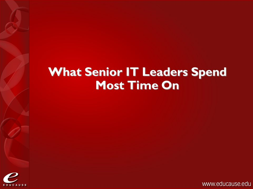 What Senior IT Leaders Spend Most Time On
