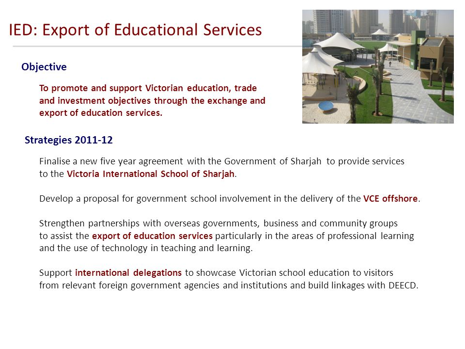 IED: Export of Educational Services To promote and support Victorian education, trade and investment objectives through the exchange and export of education services.