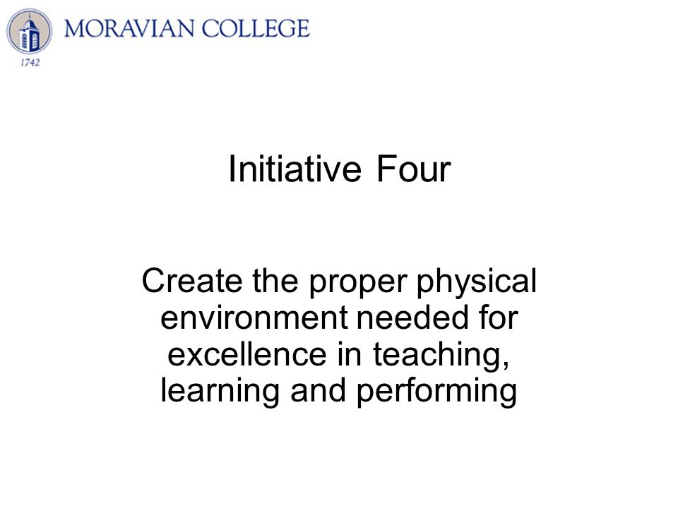 Initiative Four Create the proper physical environment needed for excellence in teaching, learning and performing
