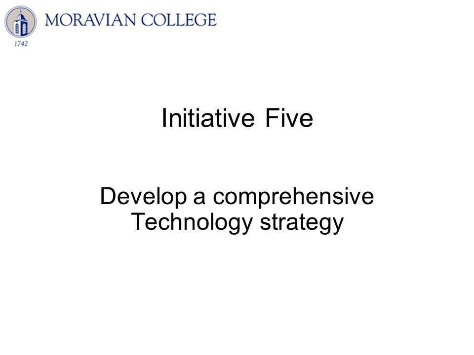 Initiative Five Develop a comprehensive Technology strategy