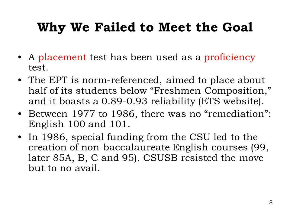 8 Why We Failed to Meet the Goal A placement test has been used as a proficiency test.