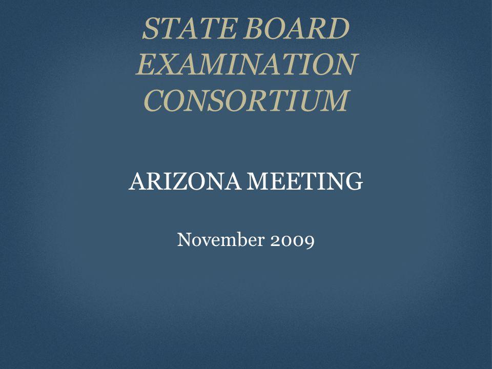 STATE BOARD EXAMINATION CONSORTIUM ARIZONA MEETING November 2009