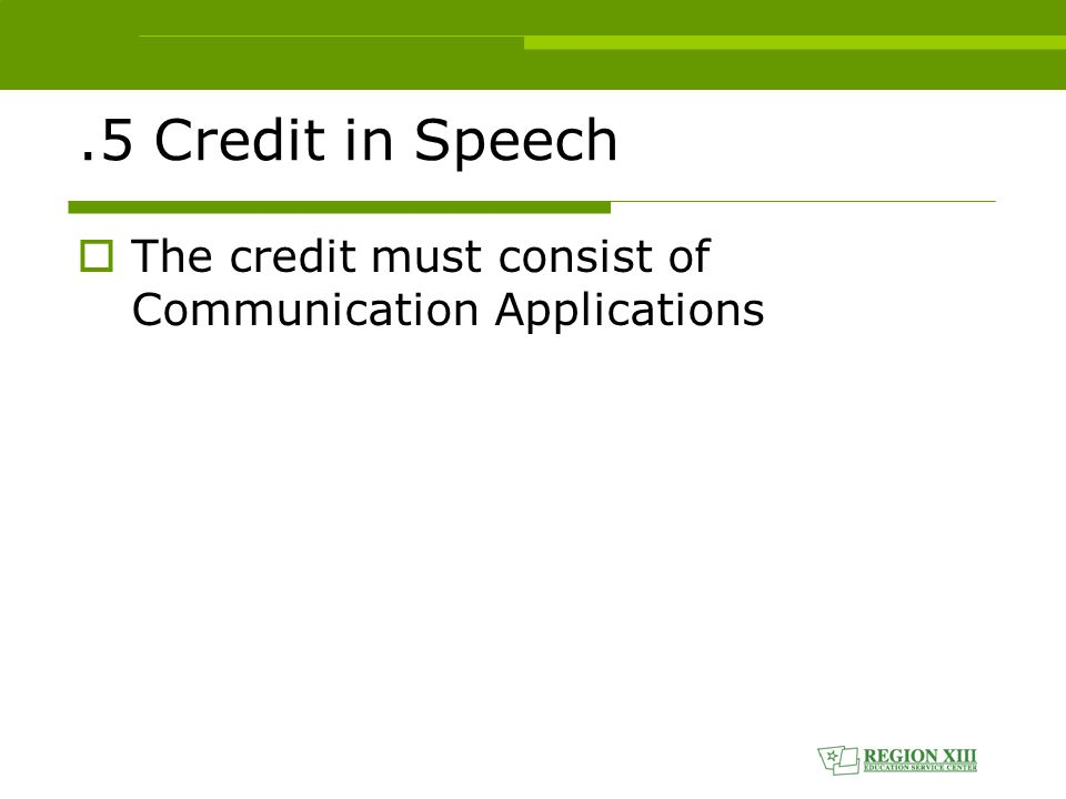 .5 Credit in Speech  The credit must consist of Communication Applications