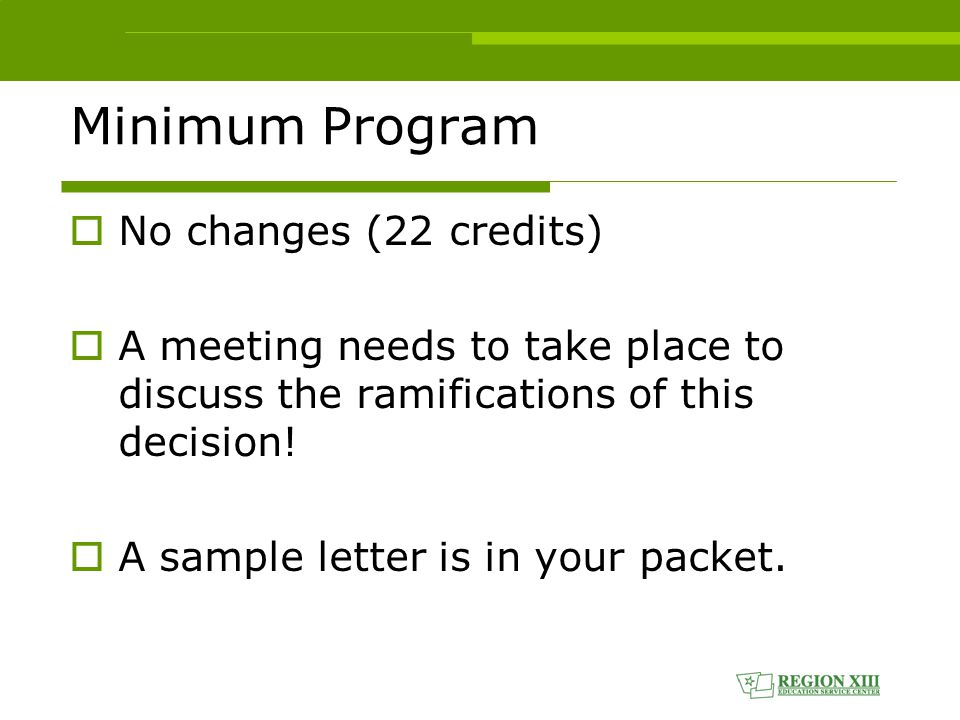 Minimum Program  No changes (22 credits)  A meeting needs to take place to discuss the ramifications of this decision.