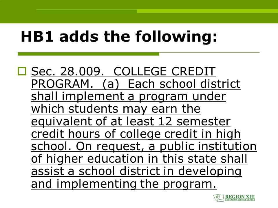 HB1 adds the following:  Sec. 28.009. COLLEGE CREDIT PROGRAM.