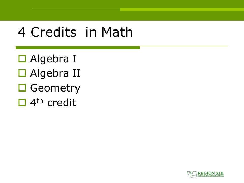 And…  1 Credit in Technology Applications  1 Credit in Fine Arts  3.5 Credits in Elective Courses