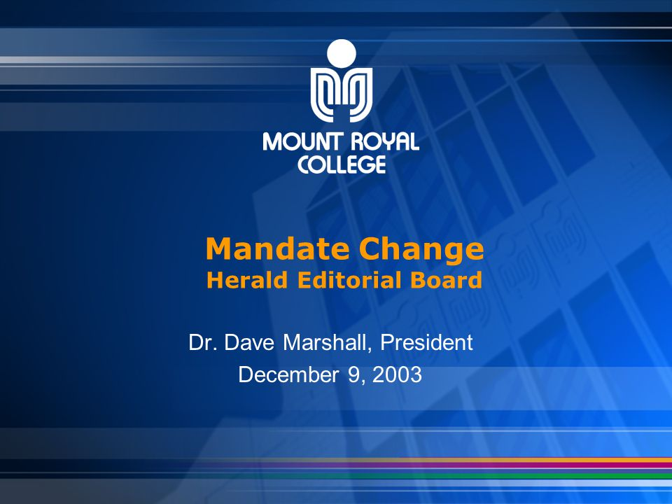 Mandate Change Herald Editorial Board Dr. Dave Marshall, President December 9, 2003
