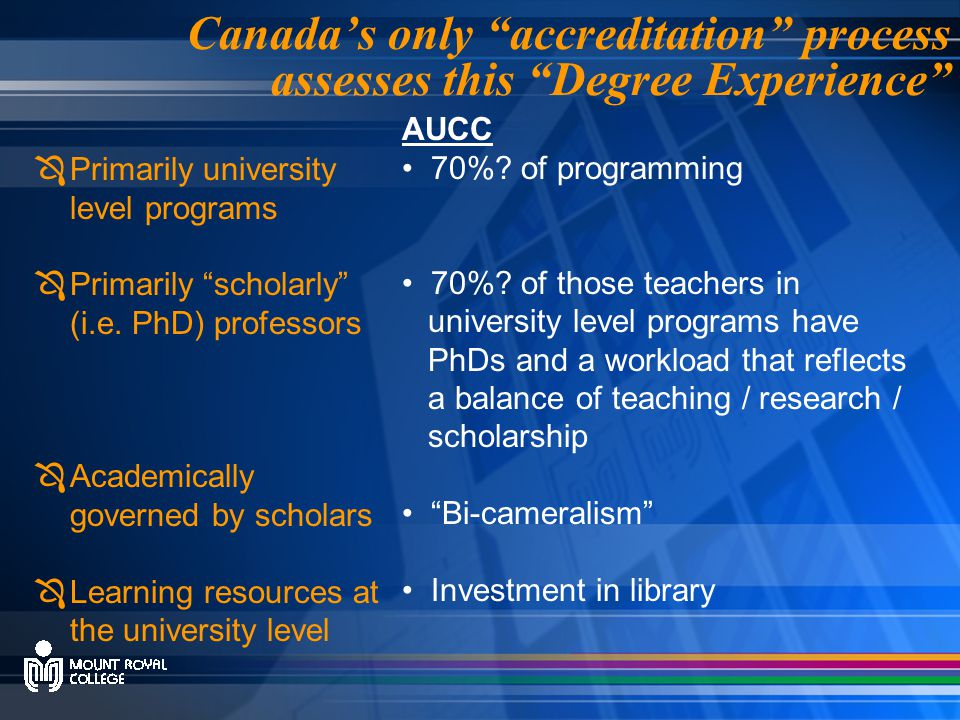 Canada's only accreditation process assesses this Degree Experience ÔPrimarily university level programs ÔPrimarily scholarly (i.e.