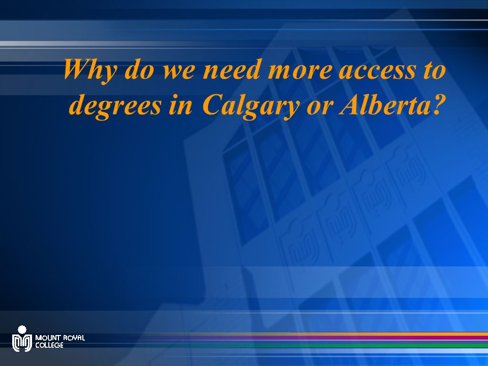 Why do we need more access to degrees in Calgary or Alberta?