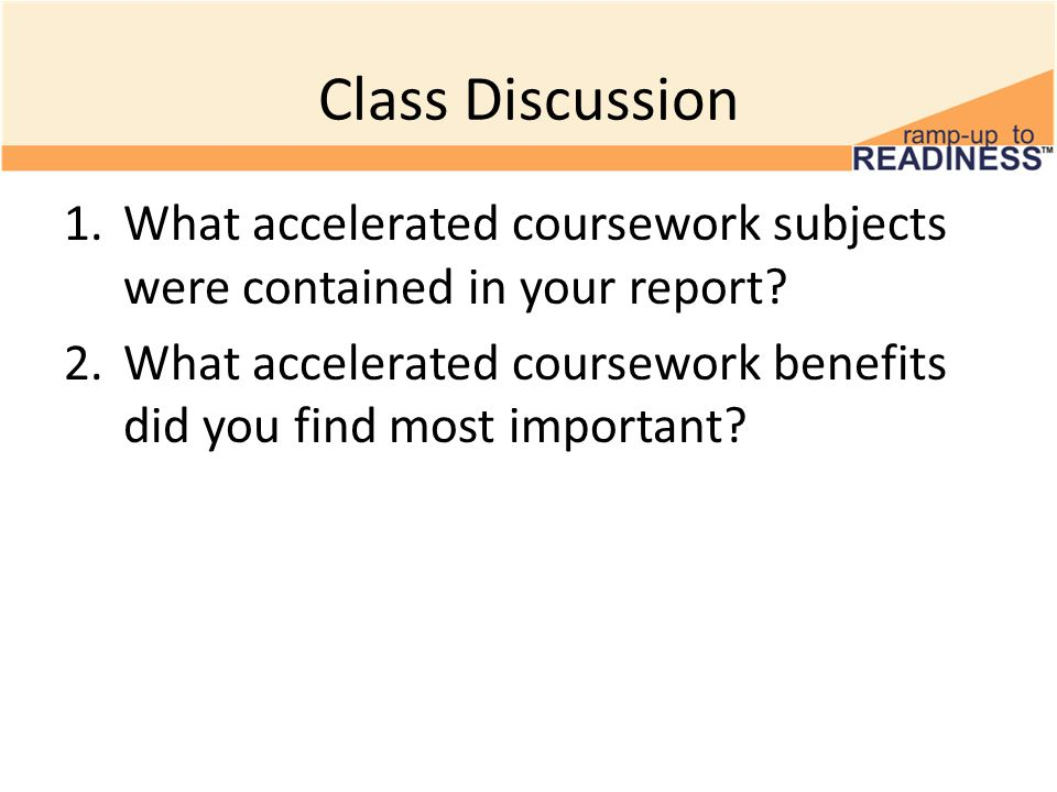 Class Discussion 1.What accelerated coursework subjects were contained in your report.
