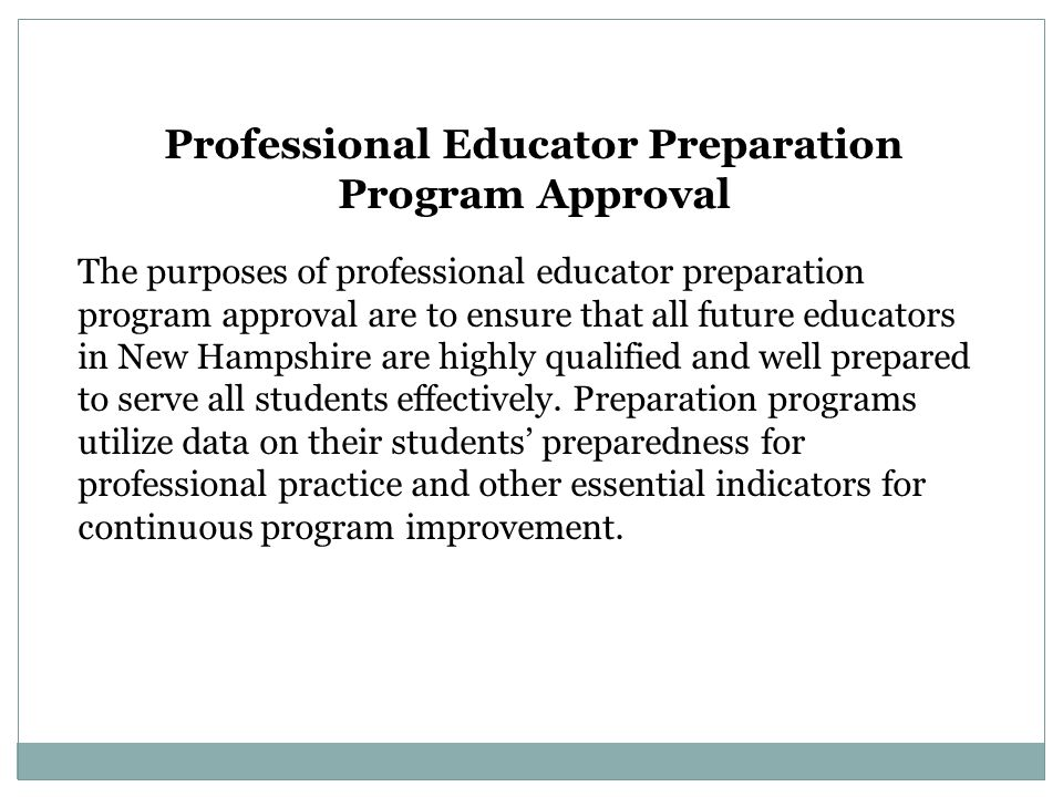 Professional Educator Preparation Program Approval The purposes of professional educator preparation program approval are to ensure that all future ed