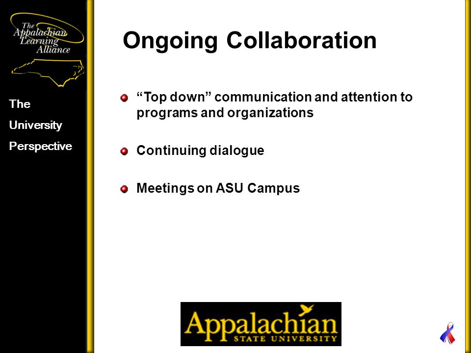 """Ongoing Collaboration The University Perspective """"Top down"""" communication and attention to programs and organizations Continuing dialogue Meetings on"""