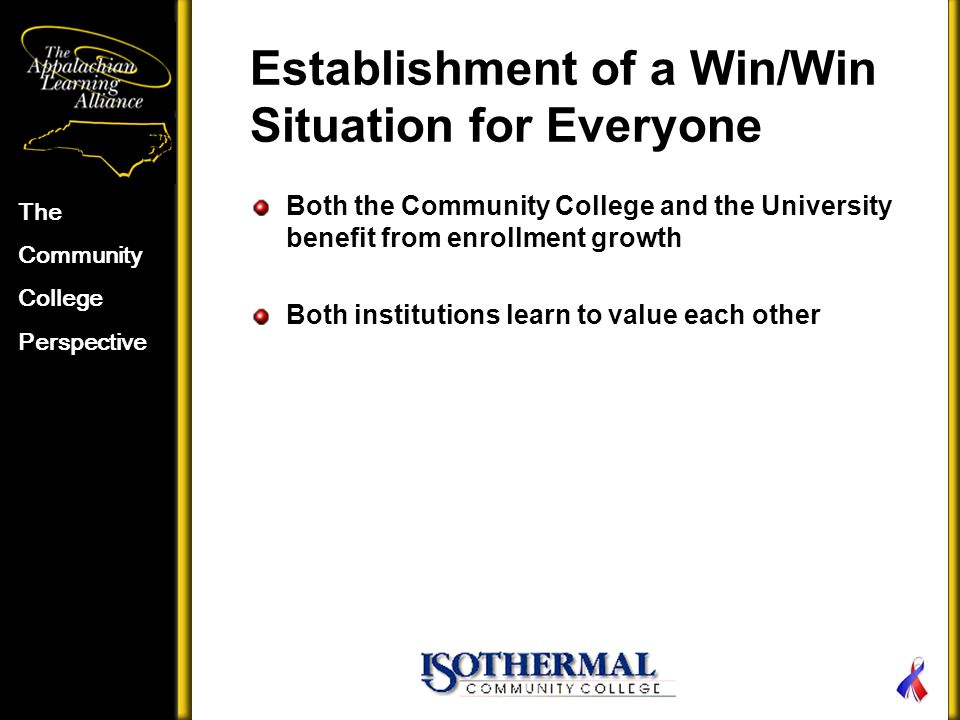 Establishment of a Win/Win Situation for Everyone Both the Community College and the University benefit from enrollment growth Both institutions learn