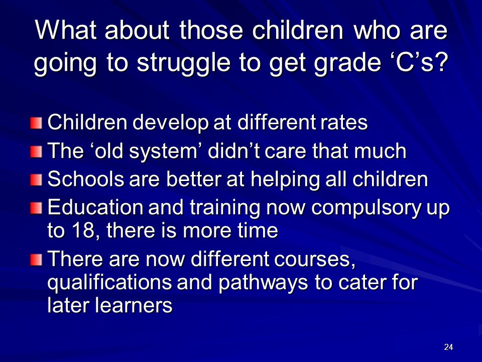 24 What about those children who are going to struggle to get grade 'C's.