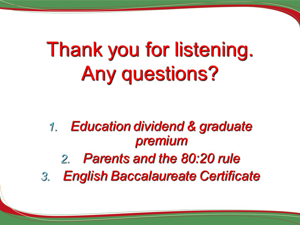 40 Thank you for listening. Any questions. 1. Education dividend & graduate premium 2.