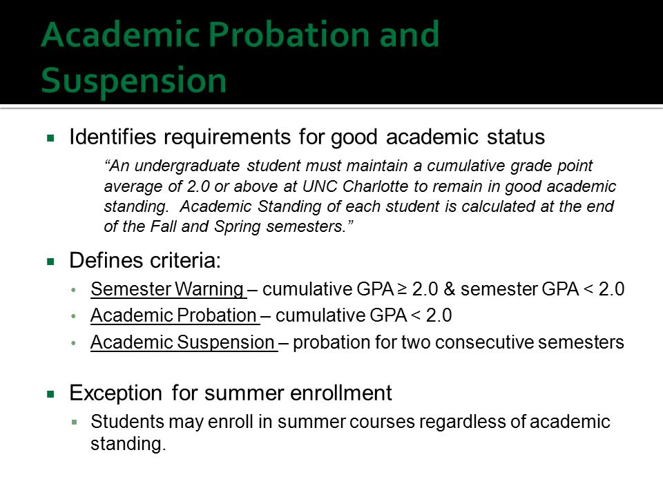 Identifies requirements for good academic status An undergraduate student must maintain a cumulative grade point average of 2.0 or above at UNC Charlotte to remain in good academic standing.