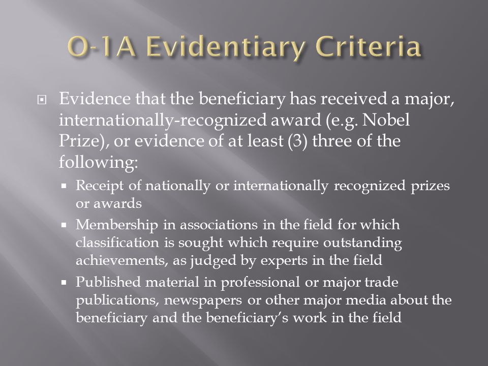  Original scientific, scholarly, or business-related contributions of major significance  Authorship of scholarly articles in professional journals or other major  A high salary or other remuneration for services as evidenced by contracts or other reliable evidence  Participation, as a judge of the work of others in the same or in a field of specialization allied to that field for which classification is sought  Employment in a critical or essential capacity for organizations and establishments that have a distinguished reputation