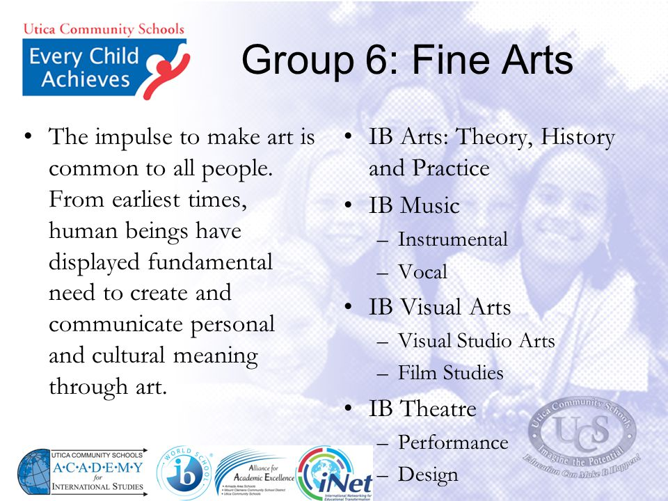 Group 6: Fine Arts The impulse to make art is common to all people. From earliest times, human beings have displayed fundamental need to create and co