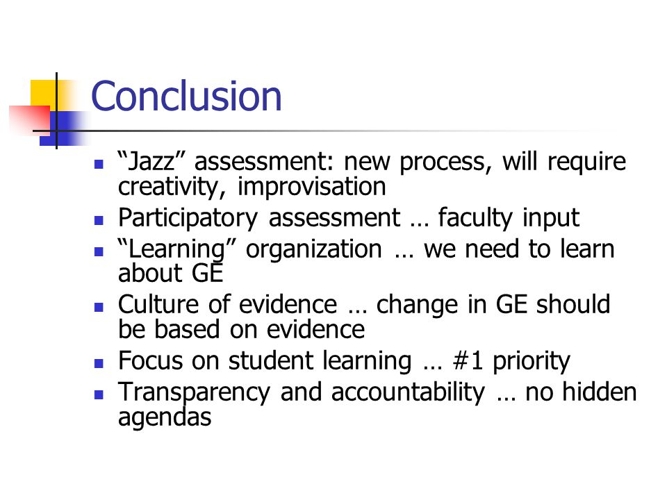 "Conclusion ""Jazz"" assessment: new process, will require creativity, improvisation Participatory assessment … faculty input ""Learning"" organization … w"