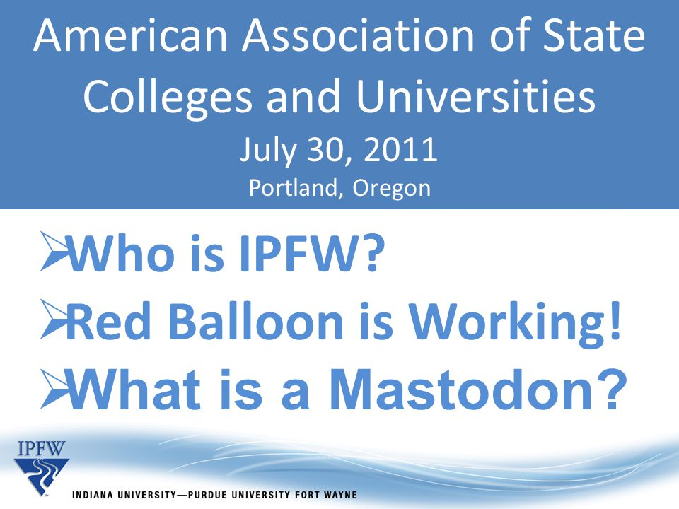 American Association of State Colleges and Universities July 30, 2011 Portland, Oregon  Who is IPFW.