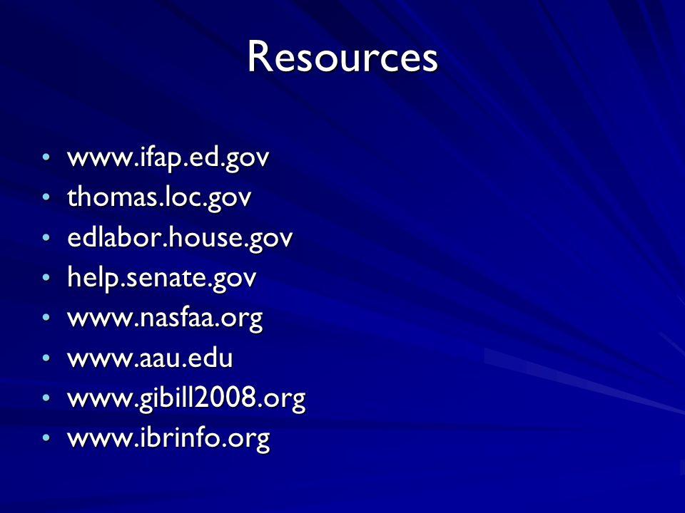 Resources www.ifap.ed.gov www.ifap.ed.gov thomas.loc.gov thomas.loc.gov edlabor.house.gov edlabor.house.gov help.senate.gov help.senate.gov www.nasfaa.org www.nasfaa.org www.aau.edu www.aau.edu www.gibill2008.org www.gibill2008.org www.ibrinfo.org www.ibrinfo.org