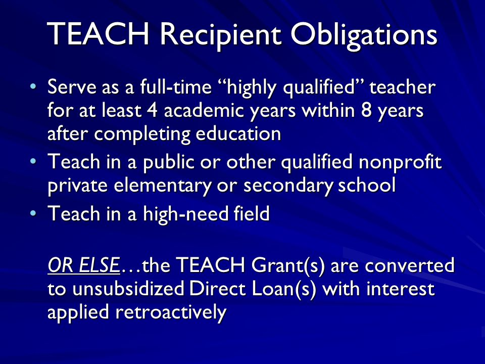 """TEACH Recipient Obligations Serve as a full-time """"highly qualified"""" teacher for at least 4 academic years within 8 years after completing educationSer"""