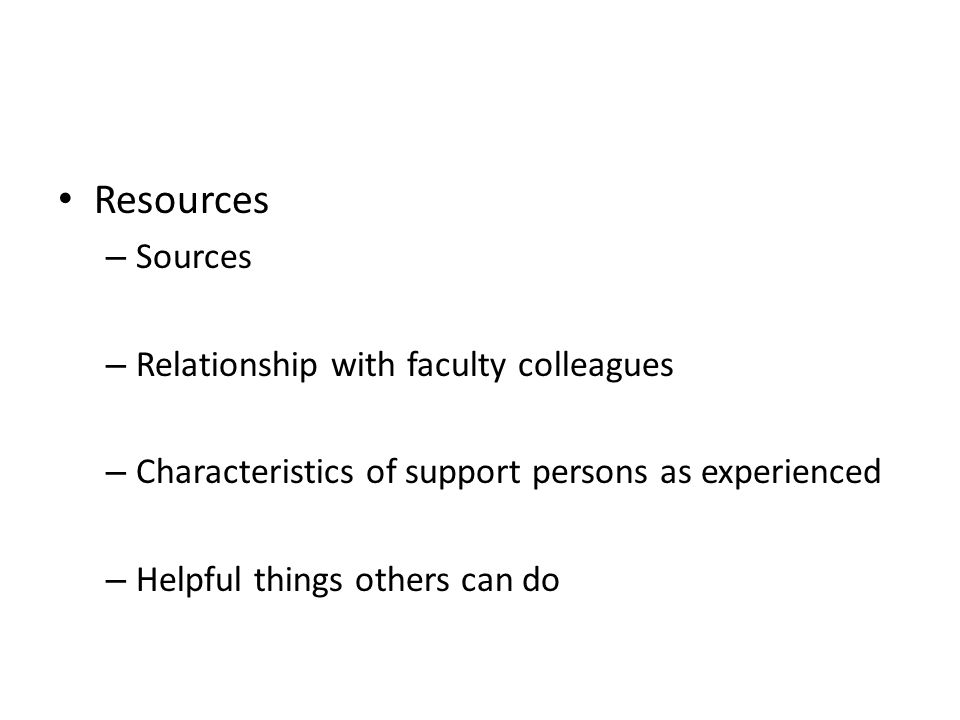Resources – Sources – Relationship with faculty colleagues – Characteristics of support persons as experienced – Helpful things others can do