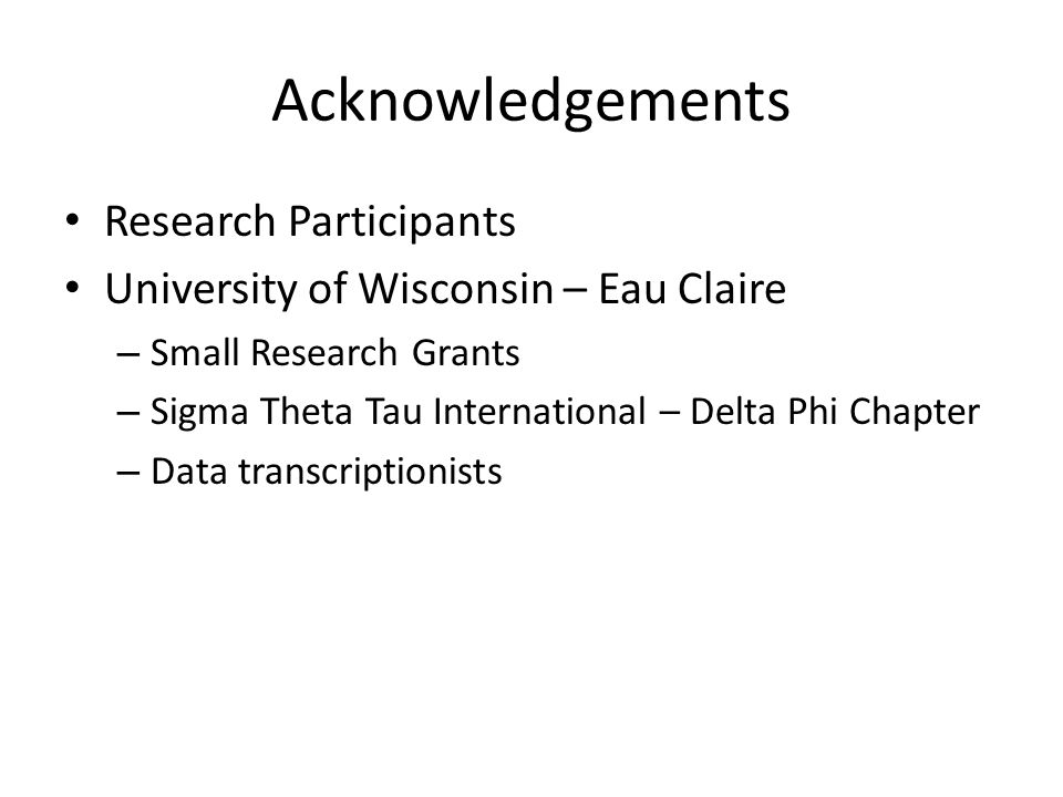 Acknowledgements Research Participants University of Wisconsin – Eau Claire – Small Research Grants – Sigma Theta Tau International – Delta Phi Chapte
