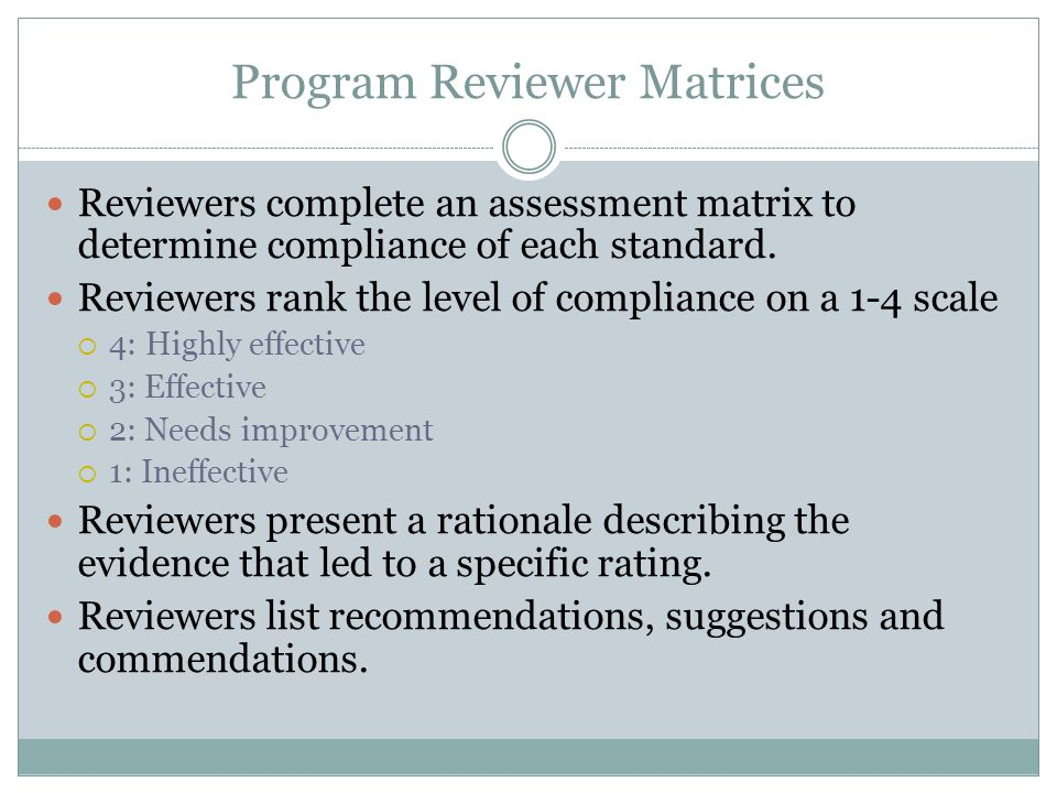 Program Reviewer Matrices Reviewers complete an assessment matrix to determine compliance of each standard.