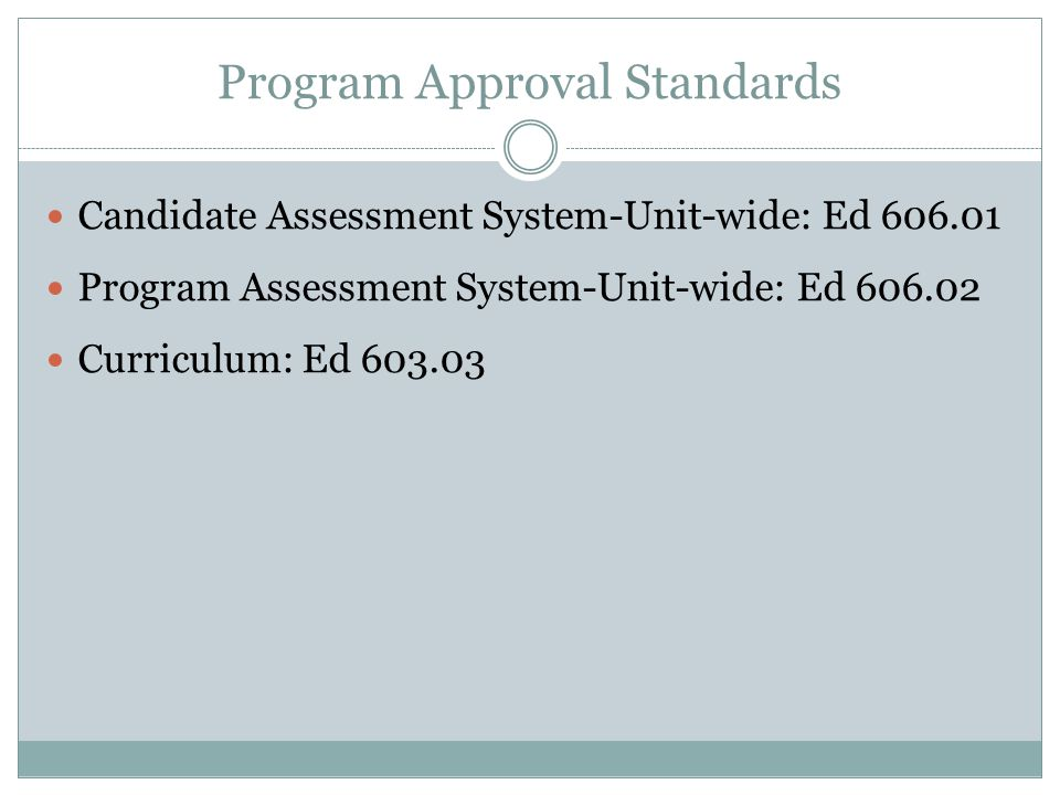 Program Approval Standards Candidate Assessment System-Unit-wide: Ed 606.01 Program Assessment System-Unit-wide: Ed 606.02 Curriculum: Ed 603.03
