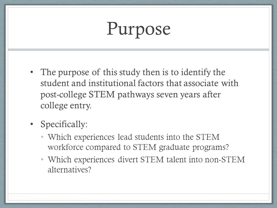 Purpose The purpose of this study then is to identify the student and institutional factors that associate with post-college STEM pathways seven years after college entry.