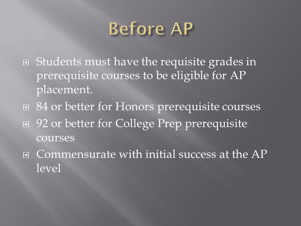  Prerequisite Courses  Requisite Grades  Summer Work / Summer Institute  Single Year course  May Exams  Possible College Credit & Reimbursement for 3 or better