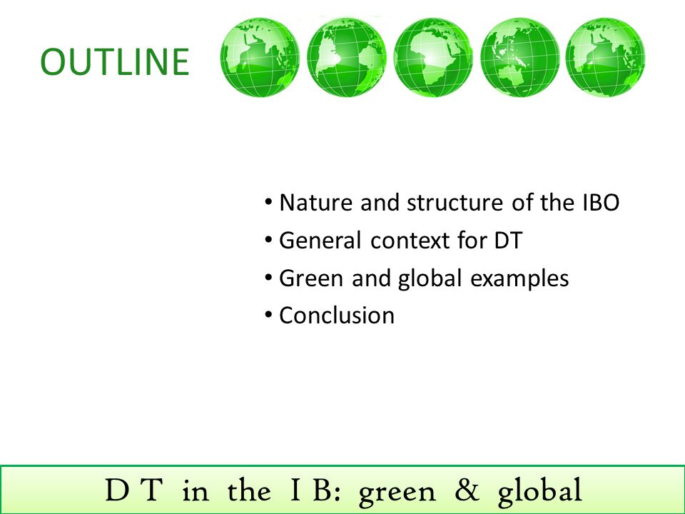 D T in the I B: green & global OUTLINE Nature and structure of the IBO General context for DT Green and global examples Conclusion