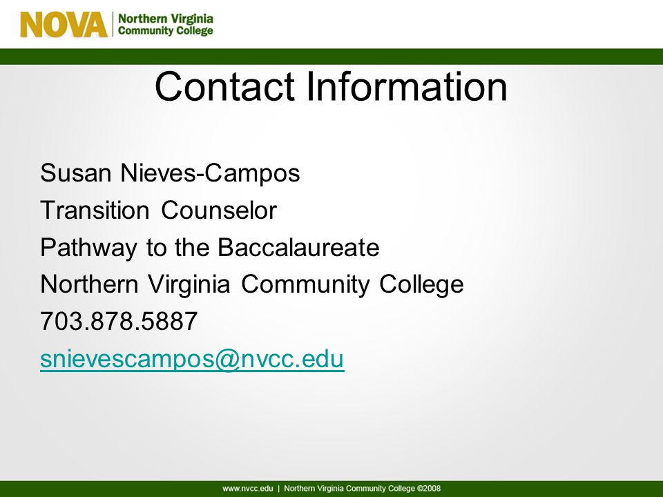 Contact Information Susan Nieves-Campos Transition Counselor Pathway to the Baccalaureate Northern Virginia Community College 703.878.5887 snievescampos@nvcc.edu