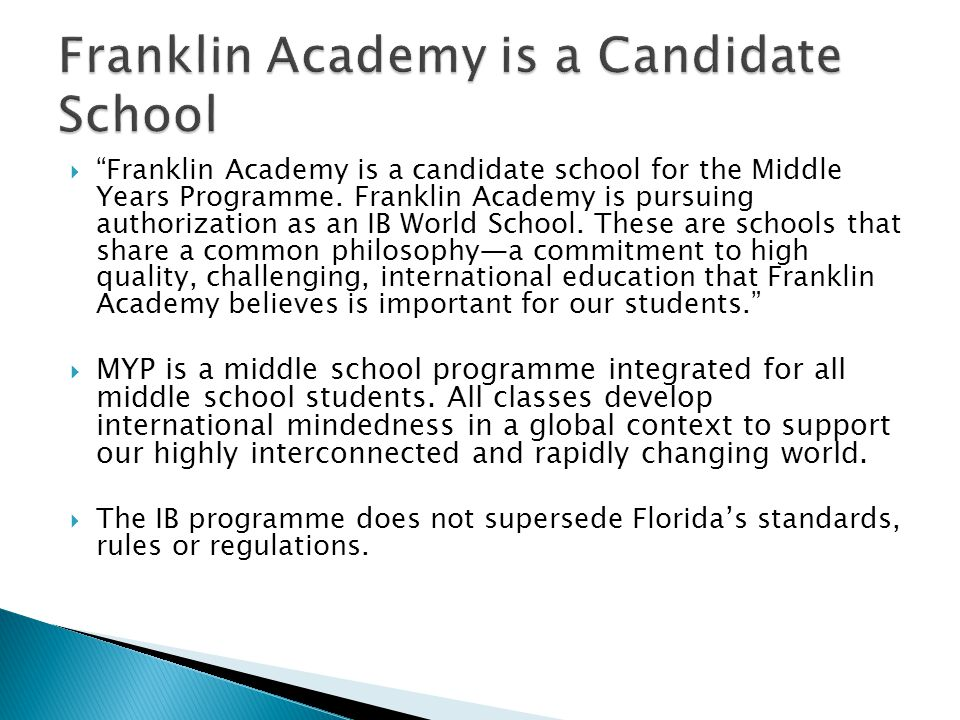  Full Implementation of IB… ◦ From day 1, Franklin Academy has been ALL-IN  IB coordinator  Budget  Training in Austin, Texas  Full staff training ◦ Rigorous academic and personal standards, challenging students to excel not only in their studies but in their personal growth.