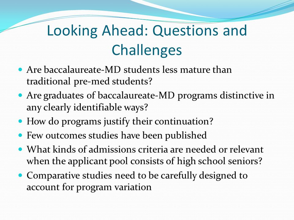Looking Ahead: Questions and Challenges Are baccalaureate-MD students less mature than traditional pre-med students.