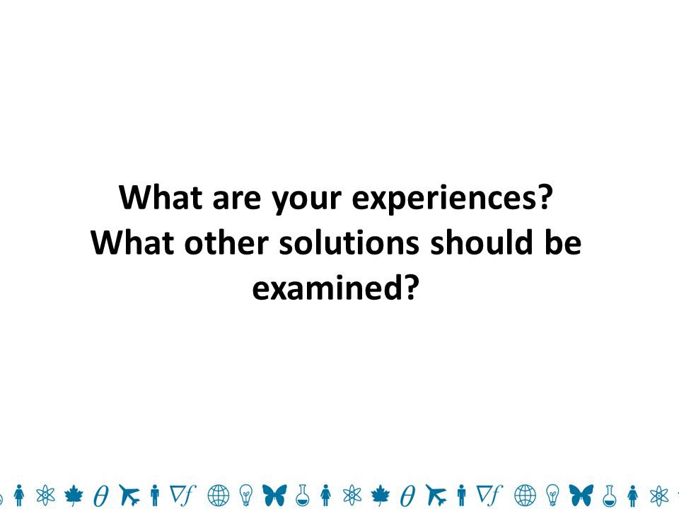 What are your experiences What other solutions should be examined