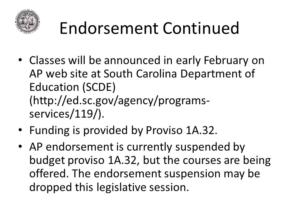 Endorsement Continued Classes will be announced in early February on AP web site at South Carolina Department of Education (SCDE) (http://ed.sc.gov/agency/programs- services/119/).