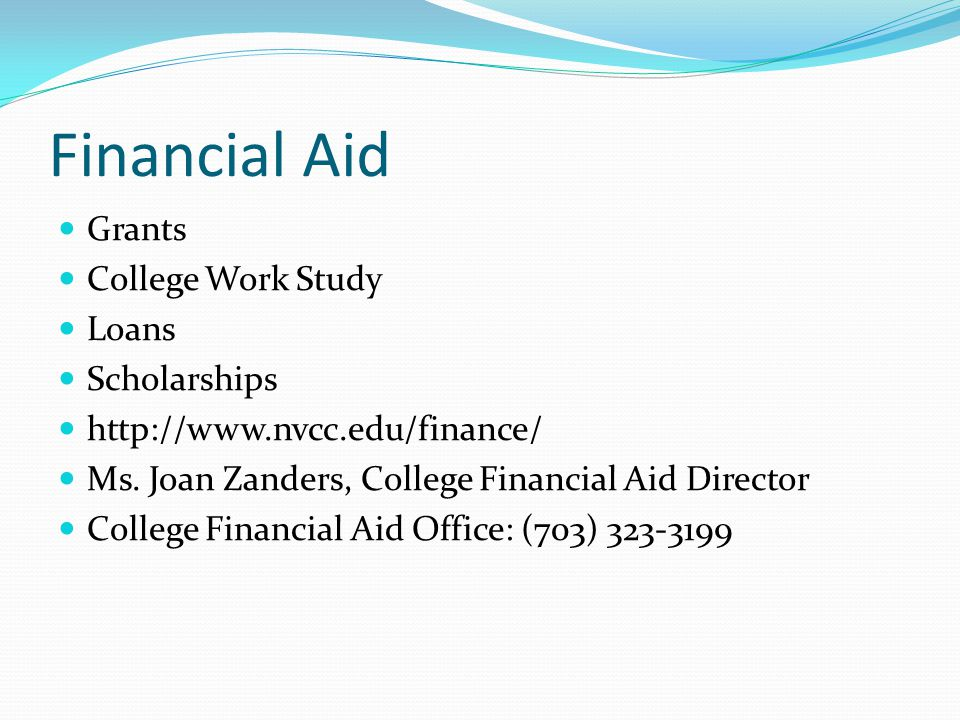 Financial Aid Grants College Work Study Loans Scholarships http://www.nvcc.edu/finance/ Ms.