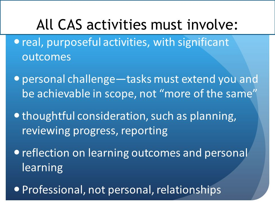 All proposed CAS activities need to meet these four criteria in order for your activities and projects to be approved in your interviews with your advisor.