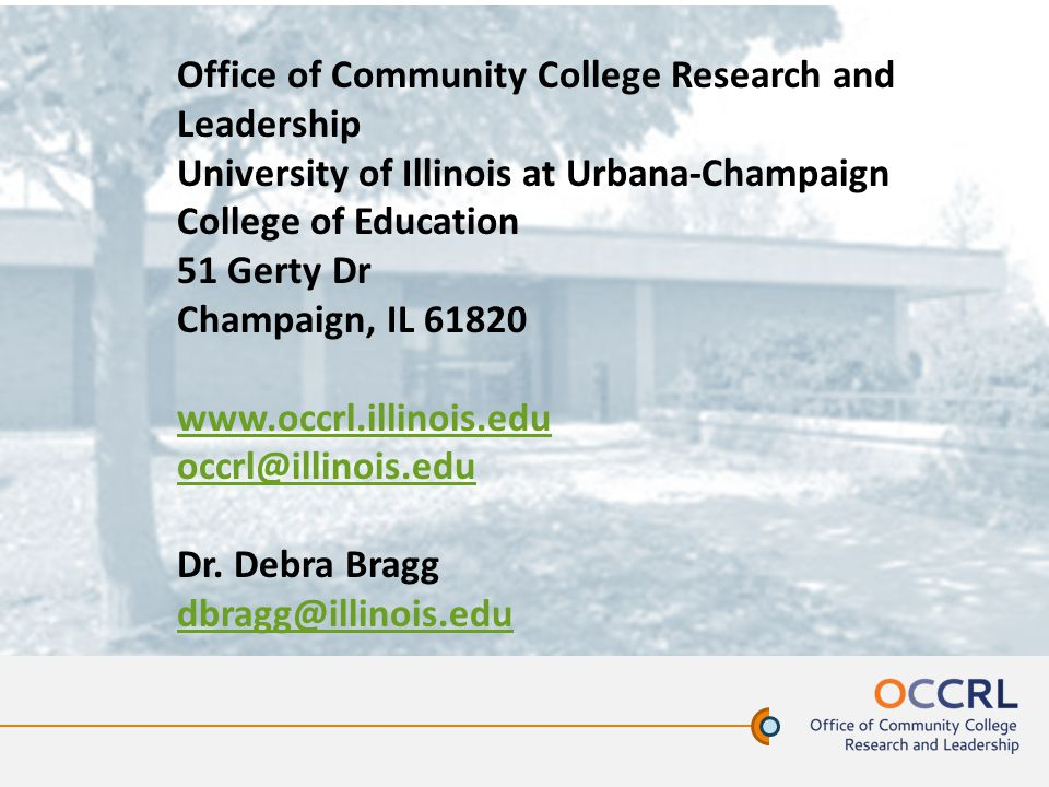 Office of Community College Research and Leadership University of Illinois at Urbana-Champaign College of Education 51 Gerty Dr Champaign, IL 61820 www.occrl.illinois.edu occrl@illinois.edu Dr.