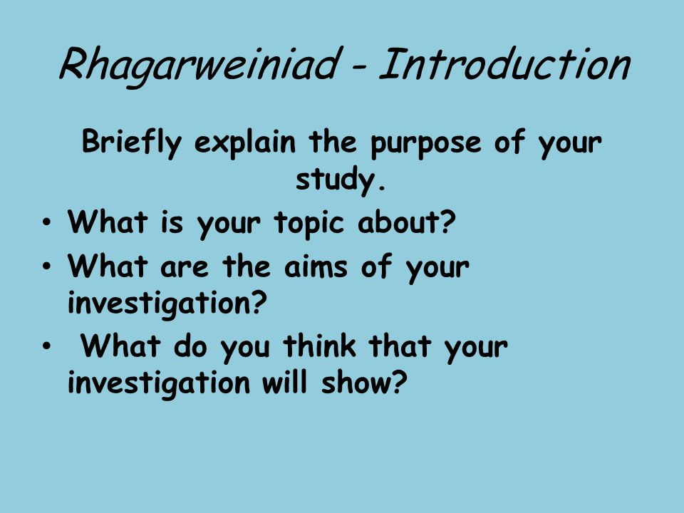 Rhagarweiniad - Introduction Briefly explain the purpose of your study.