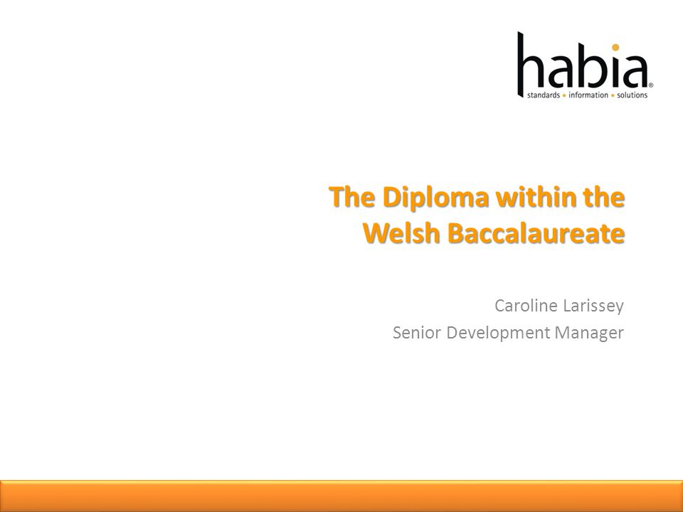 The Diploma within the Welsh Baccalaureate Caroline Larissey Senior Development Manager