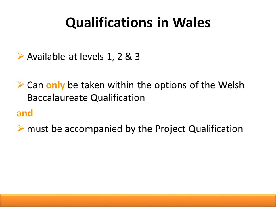  Available at levels 1, 2 & 3  Can only be taken within the options of the Welsh Baccalaureate Qualification and  must be accompanied by the Project Qualification Qualifications in Wales