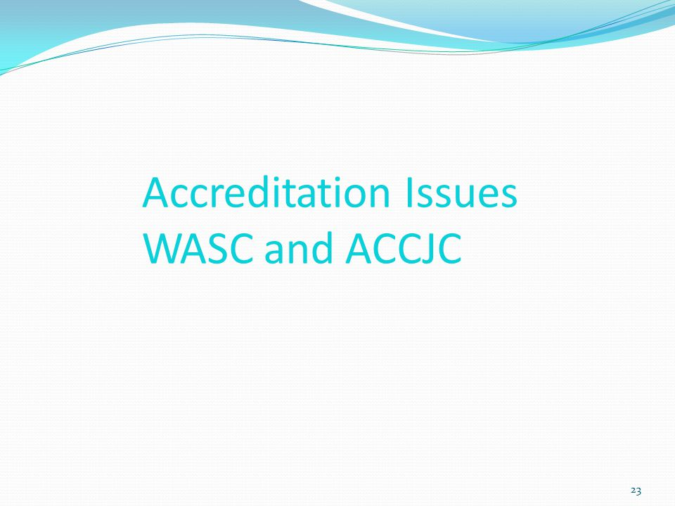 Accreditation Issues WASC and ACCJC 23