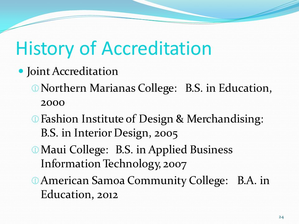 History of Accreditation 24 Joint Accreditation  Northern Marianas College:B.S.