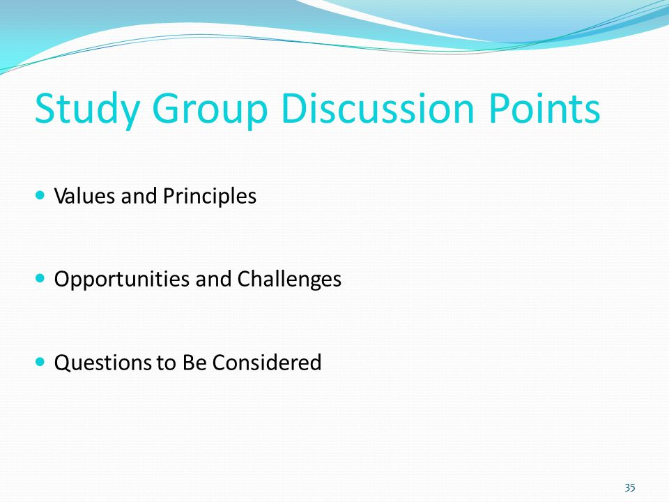 Study Group Discussion Points Values and Principles Opportunities and Challenges Questions to Be Considered 35