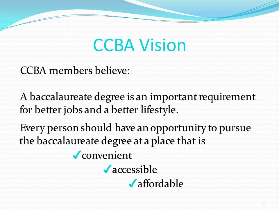 CCBA members believe: A baccalaureate degree is an important requirement for better jobs and a better lifestyle.