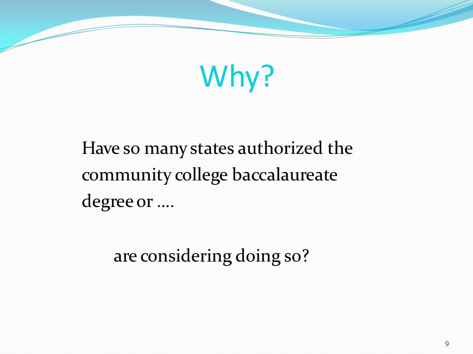 Why. 9 Have so many states authorized the community college baccalaureate degree or ….